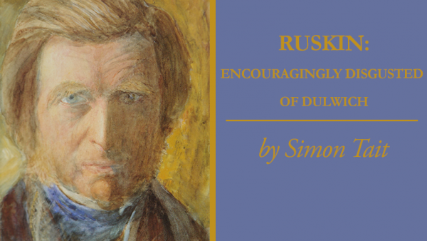 Ruskin: Encouragingly Disgusted of Dulwich by Simon Tait