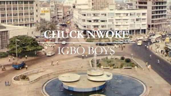 Igbo Boys | Chuck Nwoke